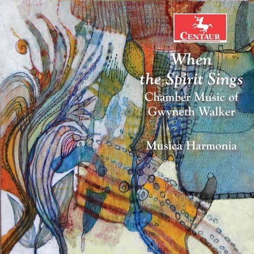 When the Spirit Sings: Chamber Music of Gwyneth Walker