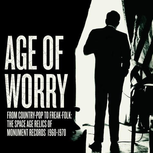 Age Of Worry / Various - Age Of Worry From Country-Pop To Freak-Folk: The Space Age Relics Of Monument Records 1960-1970 / Various
