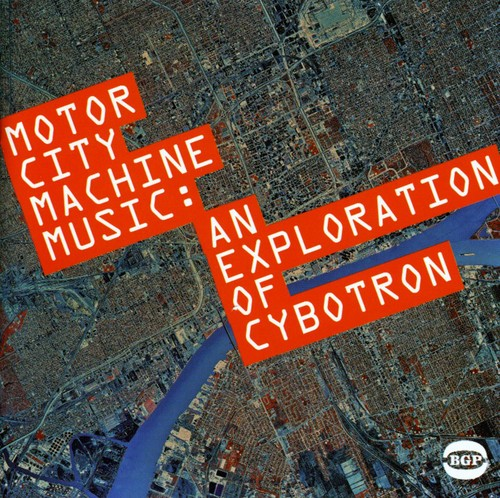 Motor City Machine Music: An Exploration of Cybotr [Import]