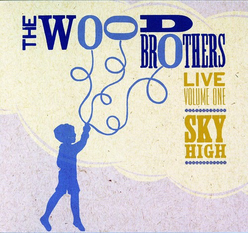 The Wood Brothers - Live, Vol. 1: Sky High