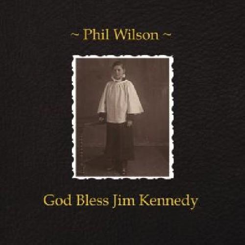 Phil Wilson - God Bless Jim Kennedy