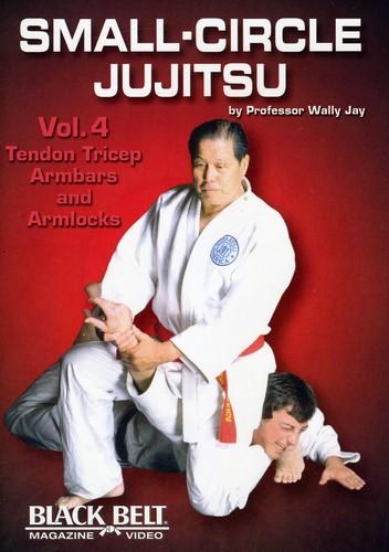 Small-Circle Jujitsu: Volume 4: Tendon Tricep, Armbars and Arm Locks ByWally Jay