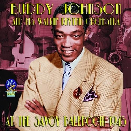 Buddy Johnson & His Walkin Rhythm Orchestra - At The Savoy Ballroom 1945 [180 Gram]