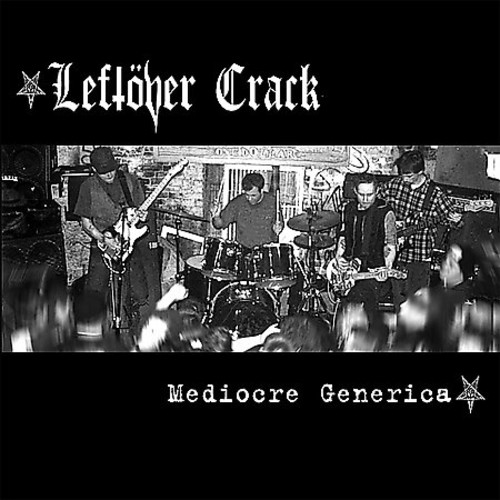 Leftover Crack - Mediocre Generica