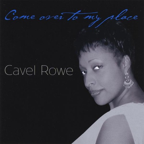 Cavel Rowe - Come Over to My Place