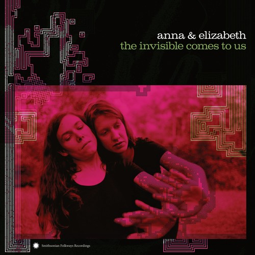 Anna & Elizabeth - The Invisible Comes To Us