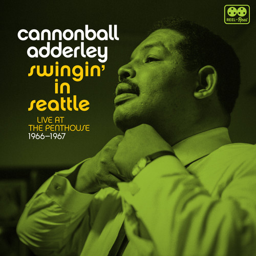 Cannonball Adderley - Swingin' In Seattle Live At The Penthouse 1966-67