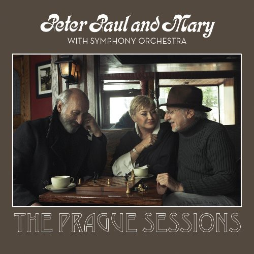 Peter, Paul & Mary - Peter, Paul and Mary With Symphony Orchestra: The Prague Sessions