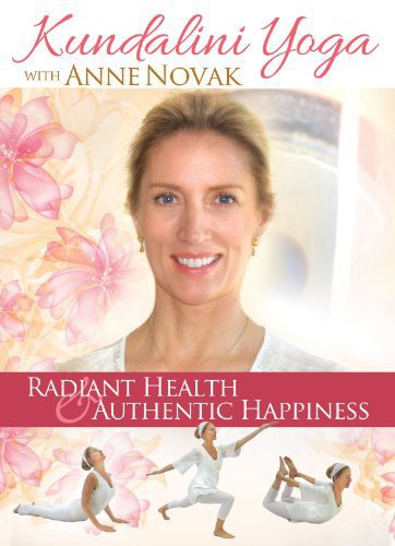 Kundalini Yoga: Radiant Health and Authentic Happiness