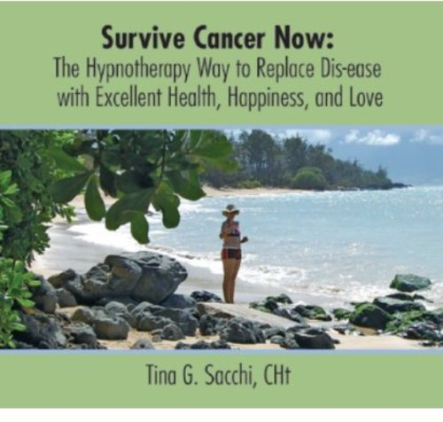 Survive Cancer Now: The Hypnotherapy Way to Replac