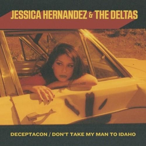 Jessica Hernandez & The Deltas - Deceptacon / Don't Take My Man To Idaho [Vinyl Single]