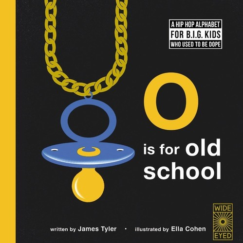 James Tyler - O is for Old School: A Hip Hop Alphabet for B.I.G. Kids Who Used to be Dope