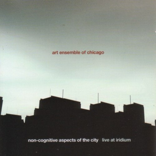 Art Ensemble Of Chicago - Non-Cognitive Aspects Of The City: Live At Iridium