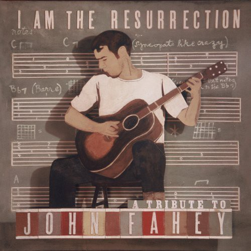 Tribute To John Fahey - I Am The Ressurection: A Tribute To John Fahey