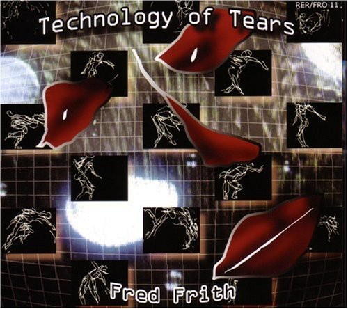 Fred Frith - Technology of Tears (And Other Music for Dance) [Slimline]
