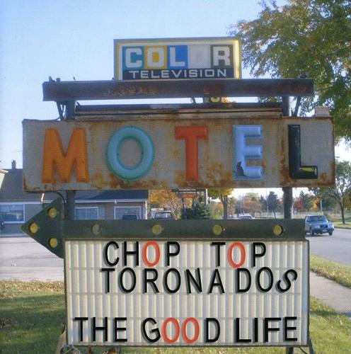 Chop Top Toronados - Good Life