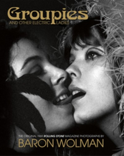 - Groupies: The original 1969 Rolling Stone photographs by Baron Wolman
