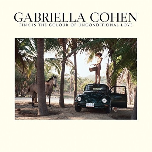 Gabriella Cohen - Pink Is In The Colour Of Unconditional Love [Import LP]