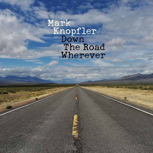 Mark Knopfler - Down The Road Wherever [Deluxe]