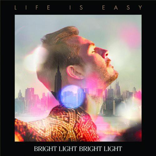 Bright Light Bright Light - Life Is Easy