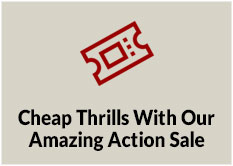 Cheap Thrills with our Amazing Action Sale