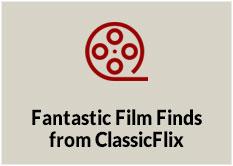 Fantastic Film Finds from ClassicFlix
