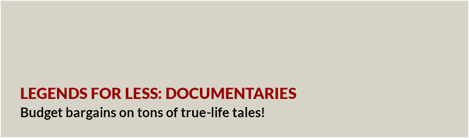 Legends for Less: Documentaries