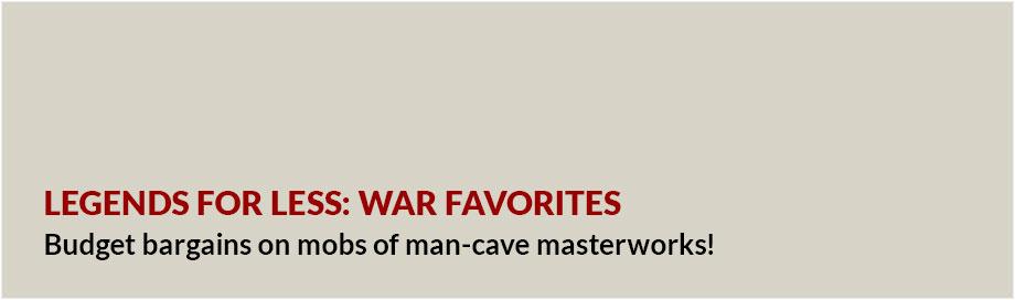 Legends for Less: War Favorites